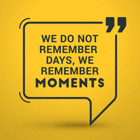 moments: Inspirational and Motivational Typographic Quote Vector Poster Design. We do not remember days, we remember moments. Vector Typographic Background Design Illustration