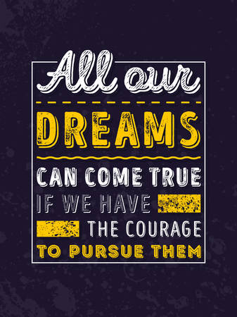 pursue: Vector Typography Poster Design Concept On Grunge Background. All our dreams can come true if we have the courage to pursue them Illustration
