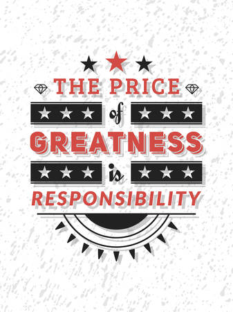 greatness: Vector Typography Poster Design Concept On Grunge Background. The price of greatness is responsibility