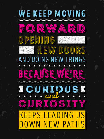 Vector Typography Poster Design Concept On Grunge Background. We keep moving forward opening new doors and doing new things because we are curious and curiosity keeps leading us down new paths