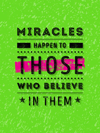 miracles: Vector Typography Poster Design Concept On Grunge Background. Miracles happen to those who believe in them