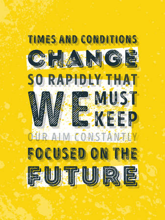 constantly: Vector Typography Poster Design Concept On Grunge Background. Times and conditions change so rapidly that we must keep our aim constantly focused on the future