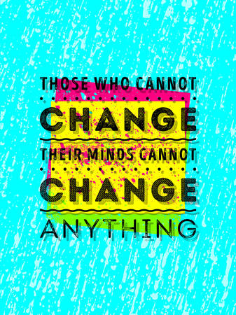 anything: Vector Typography Poster Design Concept On Grunge Background. Those who cannot change their minds cannot change anything