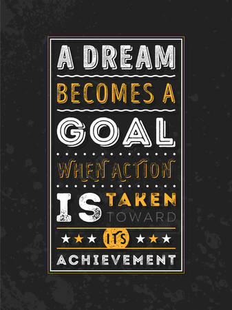 goal achievement: Vector Typography Poster Design Concept On Grunge Background. A dream becomes a goal when action is taken toward its achievement