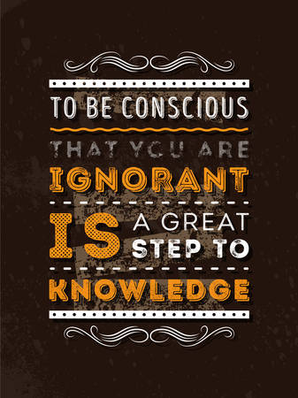 ignorant: Vector Typography Poster Design Concept On Grunge Background. To be conscious that you are ignorant is a great step to knowledge