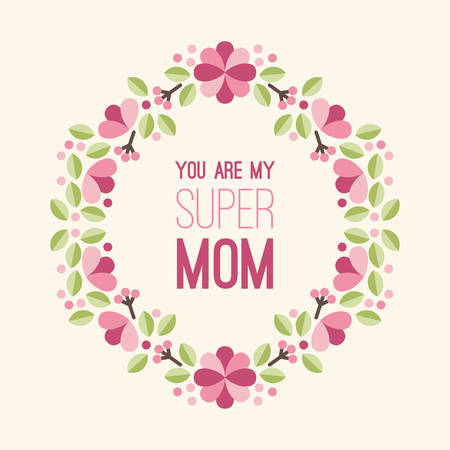 foster: Mothers Day. Greeting Card with Flowers and Text - You are my super mom. Vector Illustration Illustration