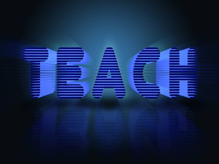 emitting: The word Teach in 3D letters and bright blue colors with reflection and emitting rays.