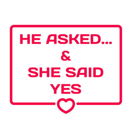 he said: He Asked And She Said Yes badge with heart icon flat vector illustration on white background. Wedding theme dialog bubble. Romantic quotes stamp for cards, invitations, banners, labels, blog article
