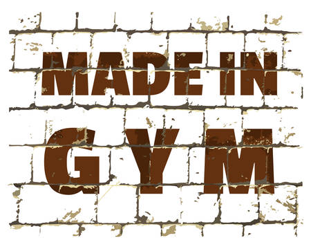 Made In GYM, sport fitness gym quote printed on stylized brick wall. Textured inscription for your design. Vector illustration