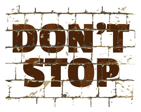 Don't Stop, motivational call printed on stylized brick wall. Textured inscription for your design. Vector illustration