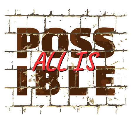 All Is Possible, motivational call printed on stylized brick wall. Textured inscription for your design. Vector illustration
