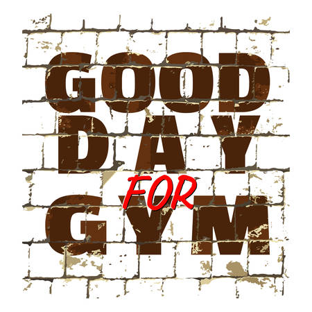 Good Day For GYM, sport fitness gym quote printed on stylized brick wall. Textured inscription for your design. Vector illustration