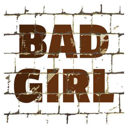 Bad Girl printed on stylized brick wall. Textured gang humorous inscription for your design. Vector illustration
