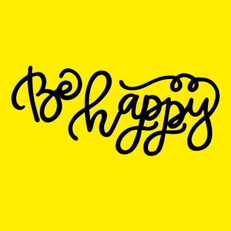 be happy: Handdrawn with ink quote: Be happy - typography poster, lettering. Calligraphy phrase perfect for gift cards, baby shower, birthday Illustration