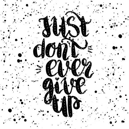 don't give up: Handdrawn with ink quote just dont ever give up - typography poster, lettering. Calligraphy phrase perfect for gift cards, baby shower, birthday, scrapbooking, t-shirt