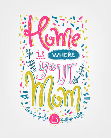 Home is where your mom is lettering composition. Vector retro illustration.