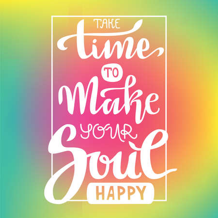 Composición vectorial de letras a mano. Tómate el tiempo para hacer feliz a tu alma Foto de archivo