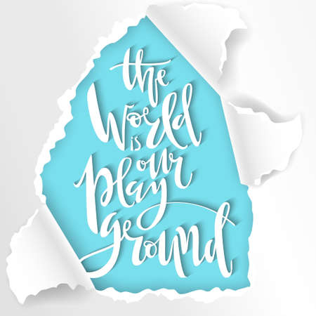 The world is our playground. Hand written lettering. In 3d torn paper frame.