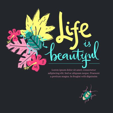 Life is beautiful. Hand lettering illustration. Beetles and tropic plants. Illustration