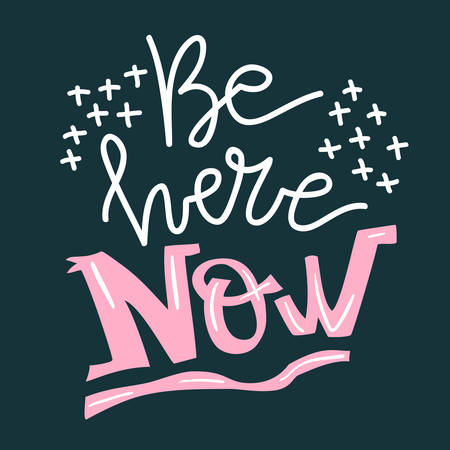 Lifestyle motivation vector lettering. Be here now. Flat minimalist style. Like paper cut. Illustration