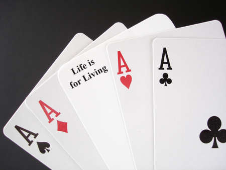 Taking a gamble with Life with poker aces.