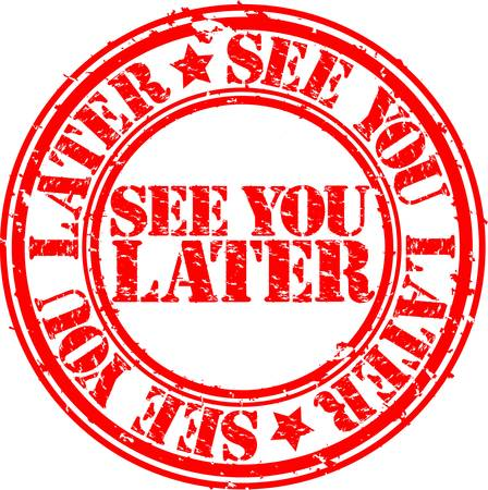 later: Grunge see you later rubber stamp, vector illustration