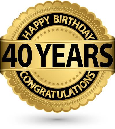 40 years: Happy birthday 40 years gold label, vector illustration  Illustration