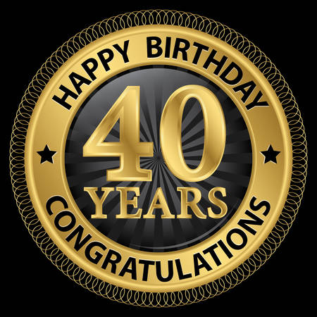 40 years: 40 years happy birthday congratulations gold label, illustration