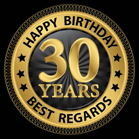 30th: 30 years happy birthday best regards gold label,vector illustration