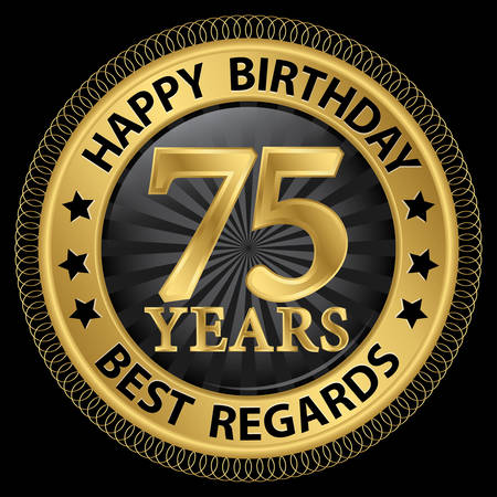 regards: 75 years happy birthday best regards gold label,vector illustration Illustration