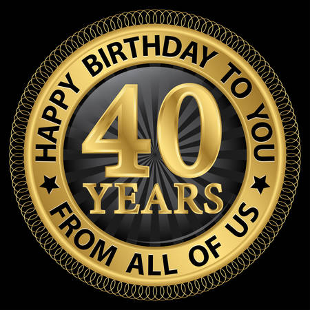 40th: 40 years happy birthday to you from all of us gold label,vector illustration