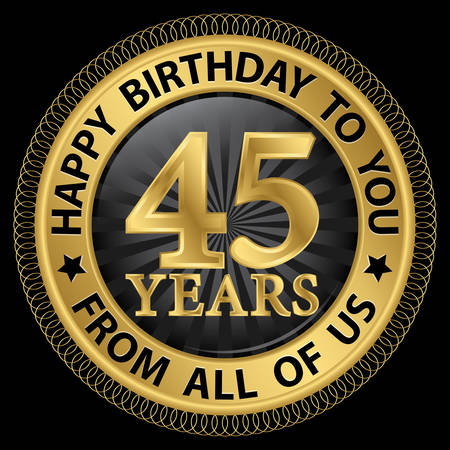 45th: 45 years happy birthday to you from all of us gold label,vector illustration Illustration