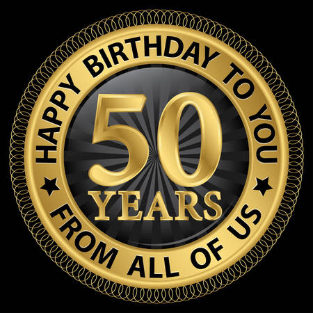 50: 50 years happy birthday to you from all of us gold label,vector illustration Illustration