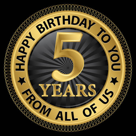 5th: 5 years happy birthday to you from all of us gold label,vector illustration Illustration