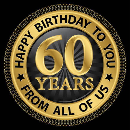 60 years: 60 years happy birthday to you from all of us gold label,vector illustration Illustration