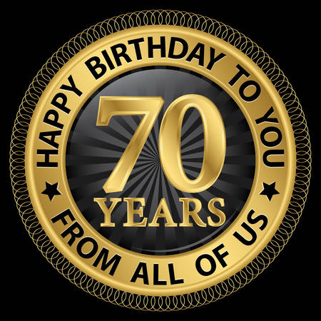70 years: 70 years happy birthday to you from all of us gold label,vector illustration