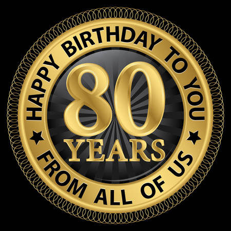 80 years: 80 years happy birthday to you from all of us gold label,vector illustration
