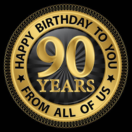 90 years: 90 years happy birthday to you from all of us gold label,vector illustration Illustration