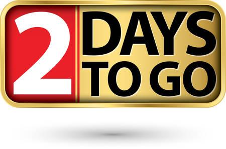 2 days to go gold sign, vector illustartion Illustration