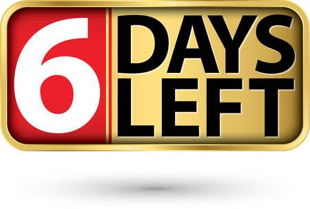 6 days left gold sign, vector illustartion Illustration
