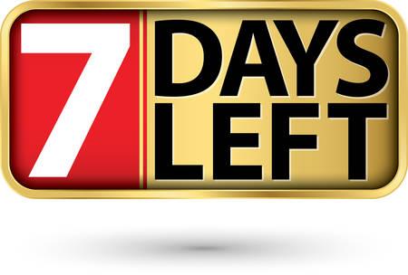 7 days left gold sign, vector illustartion Illustration