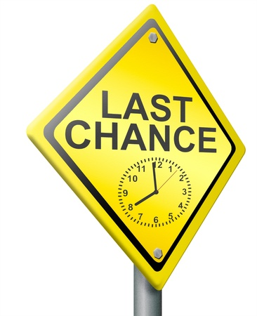 never: last chance or opportunity time on clock is ticking away now or never act now deadline for bargain expires today