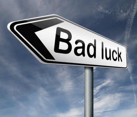bad luck: bad luck road sign unlucky bad day or bad fortune, misfortune arrow