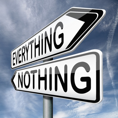 nothing: everything or nothing win or loose taking risk success or failure all or nothing