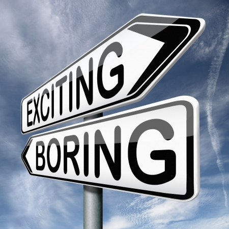 exciting: exciting or boring choose adventure fun and thrilling positive attitude and not boredom or routine roadsign with text