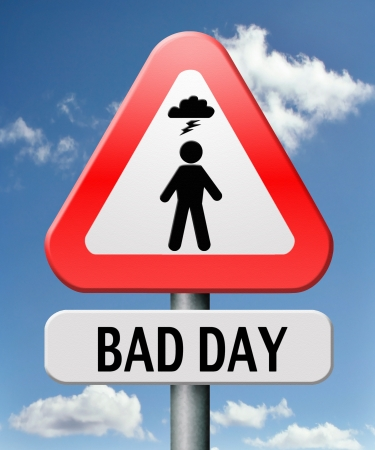 bad times: bad day run out of luck unlucky off moment no chance misfortune or doomed