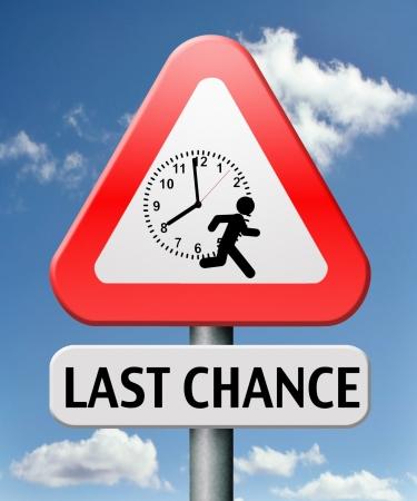 zuletzt: letzte Chance oder Gelegenheit zu handeln jetzt oder nie keine Zeit zum Handeln verlieren