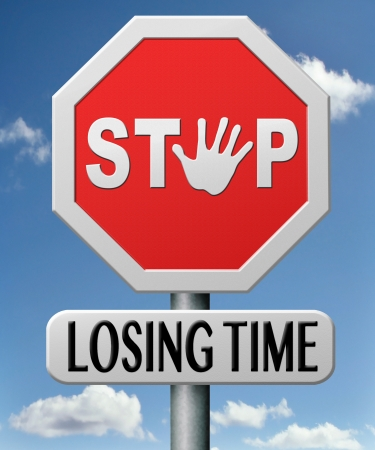 wasting: stop lozing or wasting time for action, act now no lost opportunities dont wast future