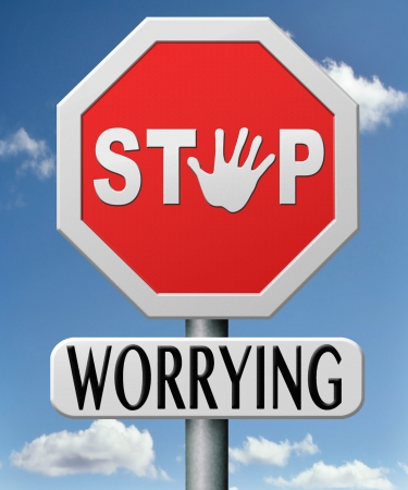 stop worrying no worries keep calm and dont panick, panicking wont help just think positive and overcome problems Stock Photo - 17463049