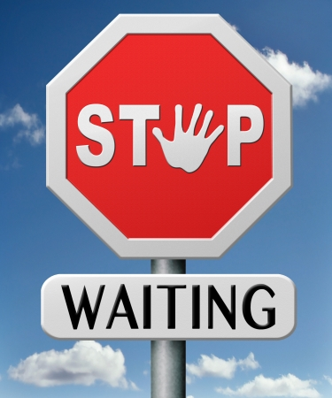 impatient: stop waiting time for action act now dont waste time standing in a row for a wait list being impatient